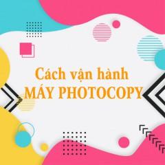 Cách vận hành máy photocopy cho người dùng lần đầu